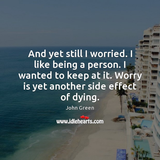 And yet still I worried. I like being a person. I wanted Worry Quotes Image
