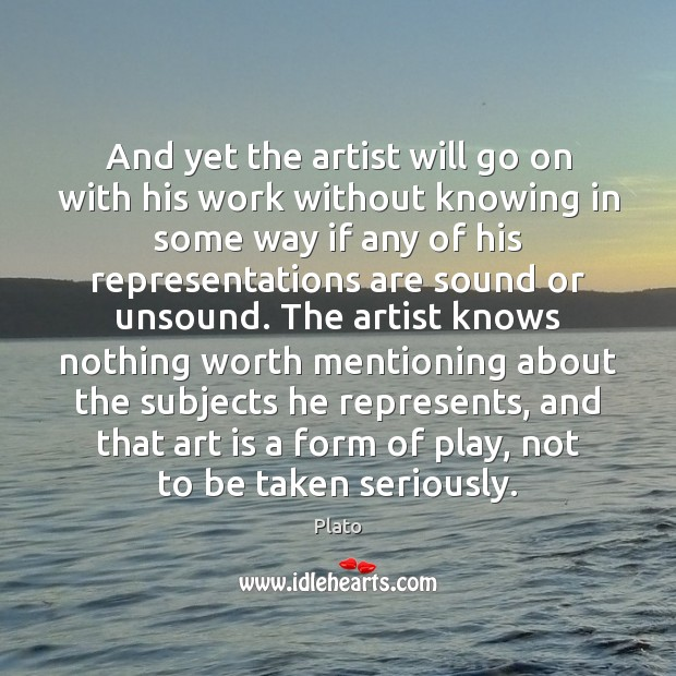 And yet the artist will go on with his work without knowing Art Quotes Image