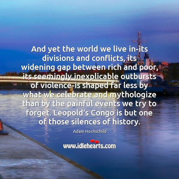 Image, And yet the world we live in-its divisions and conflicts, its widening