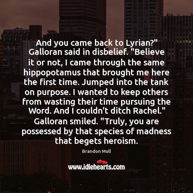 """And you came back to Lyrian?"""" Galloran said in disbelief. """"Believe it Brandon Mull Picture Quote"""