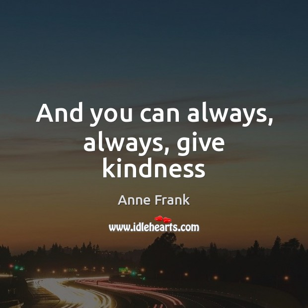 Image, And you can always, always, give kindness