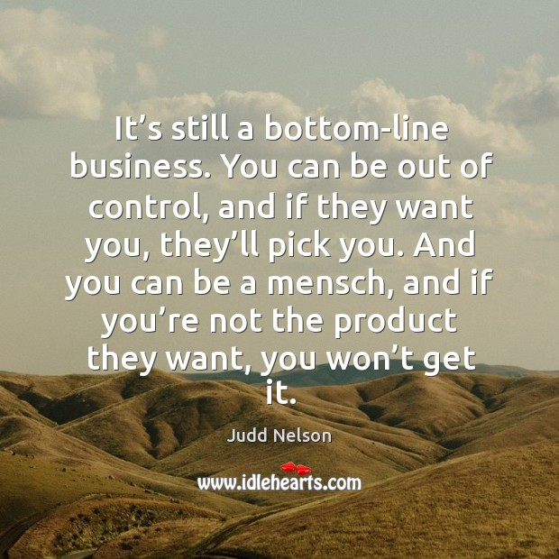 And you can be a mensch, and if you're not the product they want, you won't get it. Image
