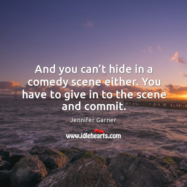 Image, And you can't hide in a comedy scene either. You have to give in to the scene and commit.