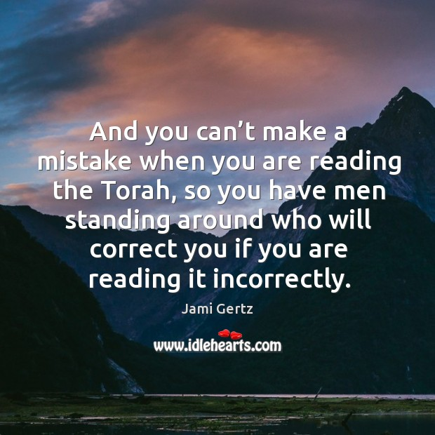 Image, And you can't make a mistake when you are reading the torah, so you have men