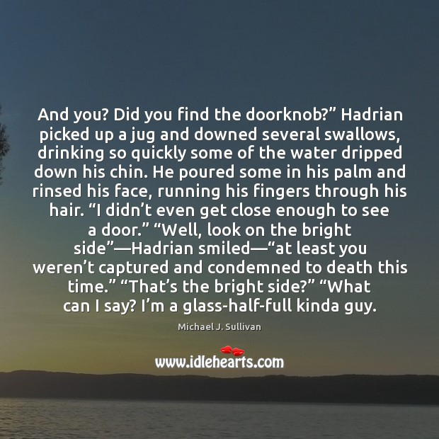 """And you? Did you find the doorknob?"""" Hadrian picked up a jug Image"""