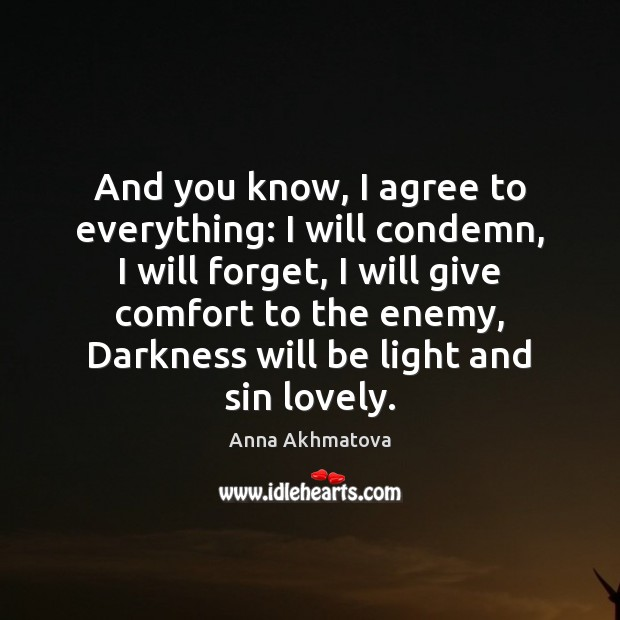 And you know, I agree to everything: I will condemn, I will Agree Quotes Image