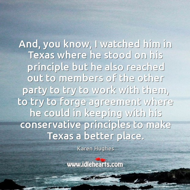 And, you know, I watched him in texas where he stood on his principle but he also Image