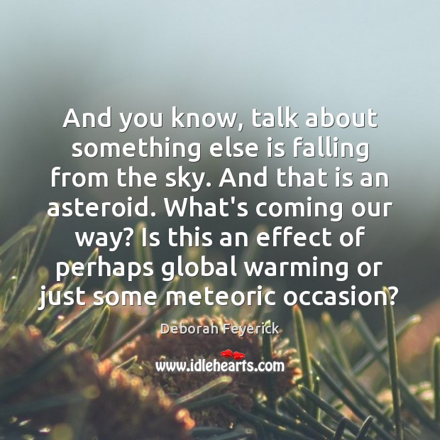 And you know, talk about something else is falling from the sky. Image