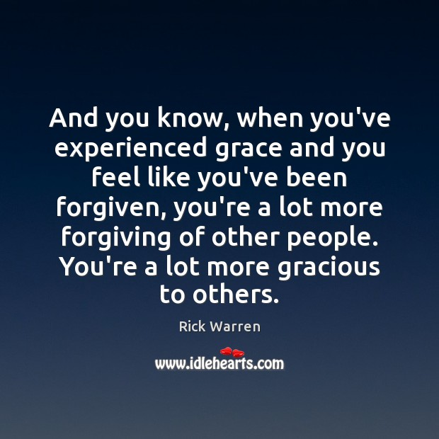 And you know, when you've experienced grace and you feel like you've Image