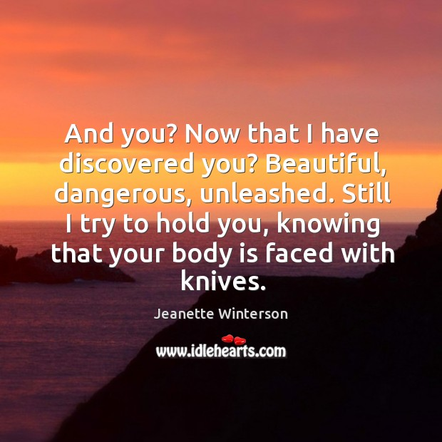 And you? Now that I have discovered you? Beautiful, dangerous, unleashed. Still Image