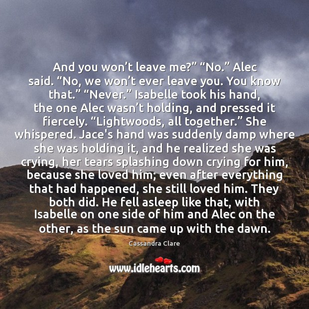 "And you won't leave me?"" ""No."" Alec said. ""No, we won' Image"
