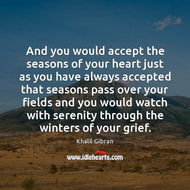 Image, And you would accept the seasons of your heart just as you