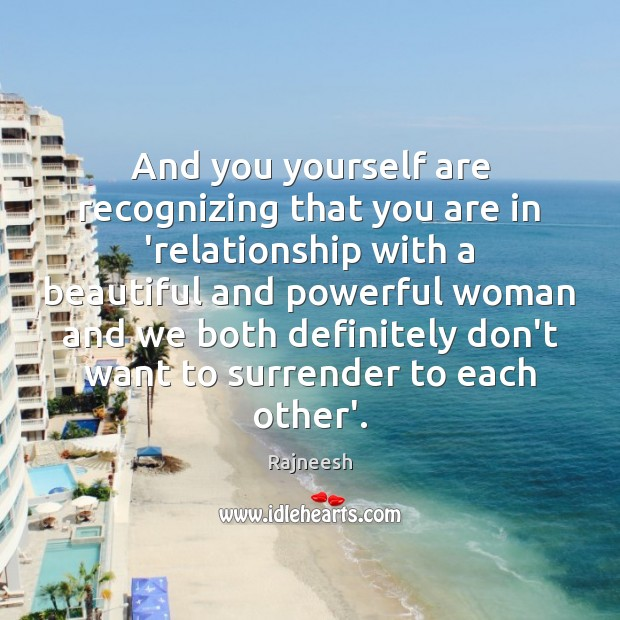 Image, And you yourself are recognizing that you are in 'relationship with a
