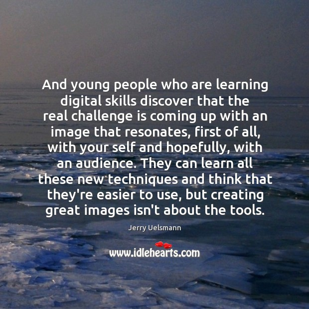And young people who are learning digital skills discover that the real Image