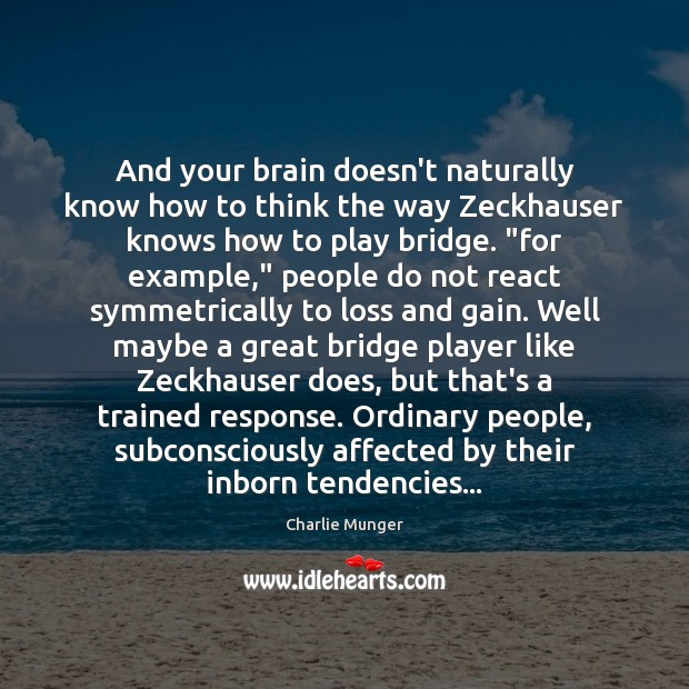 And your brain doesn't naturally know how to think the way Zeckhauser Charlie Munger Picture Quote