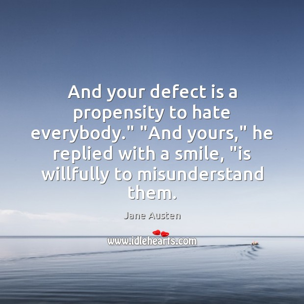 """Image, And your defect is a propensity to hate everybody."""" """"And yours,"""" he"""