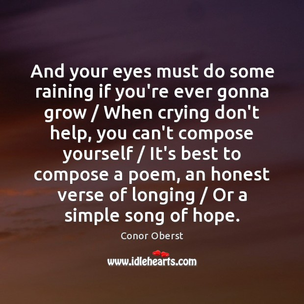 And your eyes must do some raining if you're ever gonna grow / Conor Oberst Picture Quote