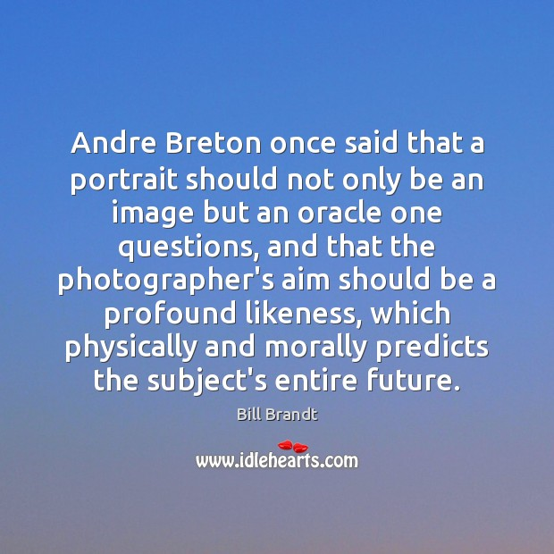 Image, Andre Breton once said that a portrait should not only be an