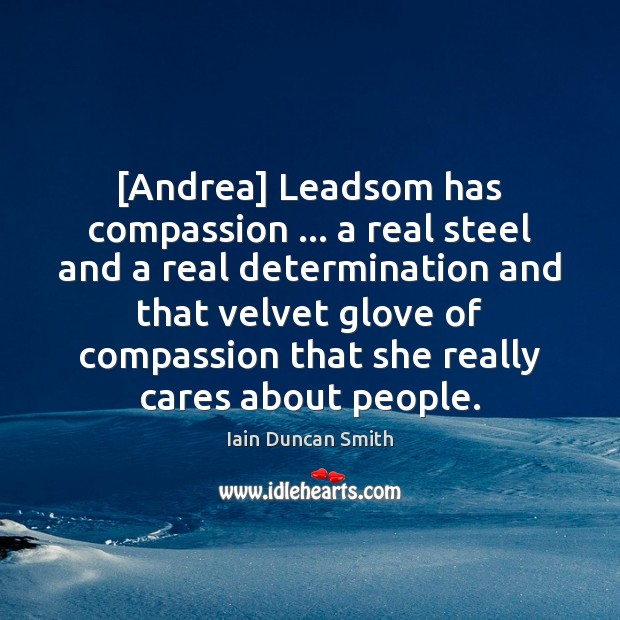 [Andrea] Leadsom has compassion … a real steel and a real determination and Image