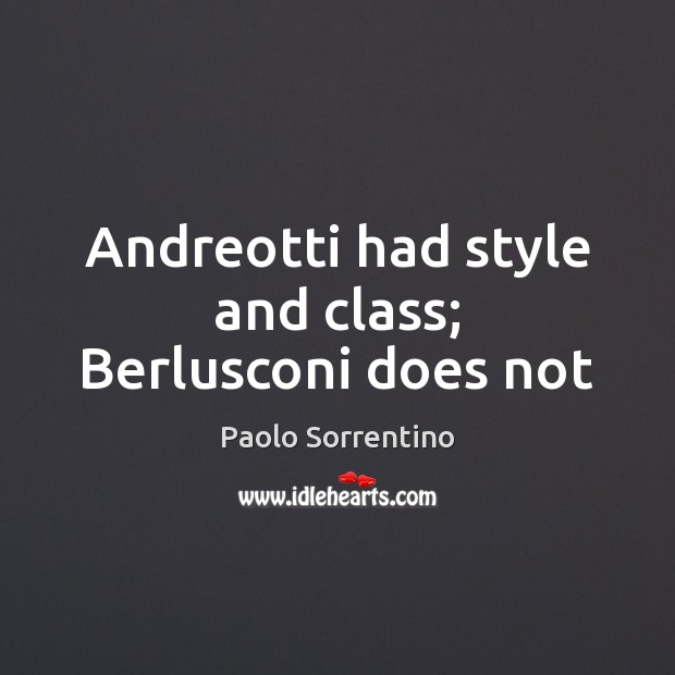 Image, Andreotti had style and class; Berlusconi does not