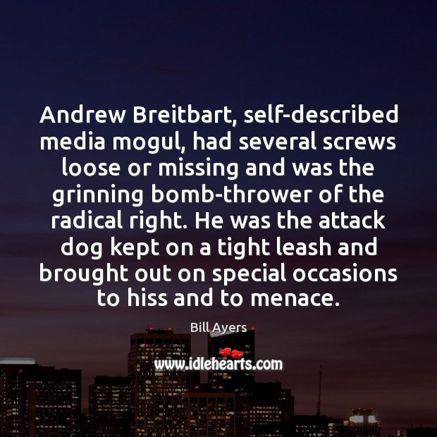 Andrew Breitbart, self-described media mogul, had several screws loose or missing and Image