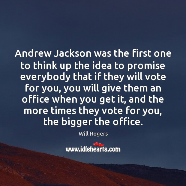 Andrew Jackson was the first one to think up the idea to Will Rogers Picture Quote