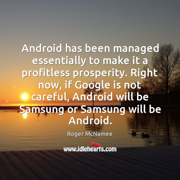 Android has been managed essentially to make it a profitless prosperity. Right Image