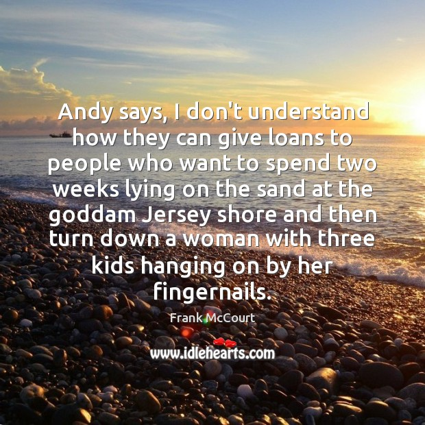 Image, Andy says, I don't understand how they can give loans to people