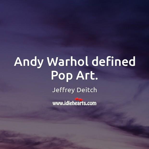 Image, Andy Warhol defined Pop Art.