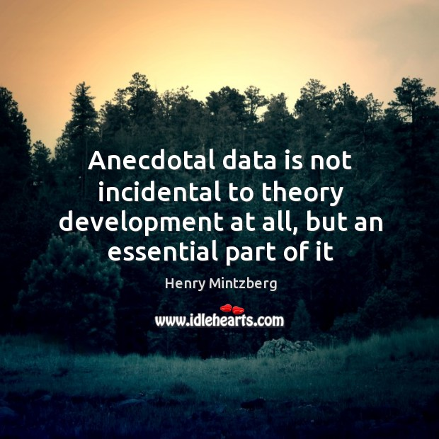Image, Anecdotal data is not incidental to theory development at all, but an essential part of it