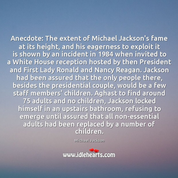 Image, Anecdote: The extent of Michael Jackson's fame at its height, and his