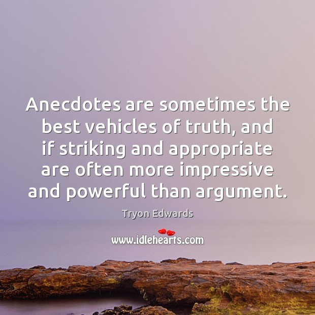 Anecdotes are sometimes the best vehicles of truth, and if striking and Tryon Edwards Picture Quote