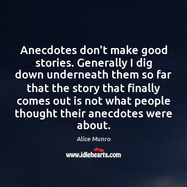 Anecdotes don't make good stories. Generally I dig down underneath them so Image