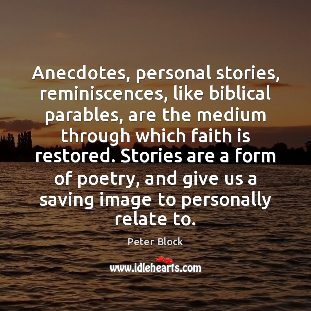 Image, Anecdotes, personal stories, reminiscences, like biblical parables, are the medium through which