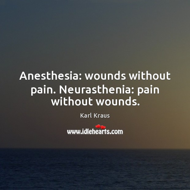 Image, Anesthesia: wounds without pain. Neurasthenia: pain without wounds.