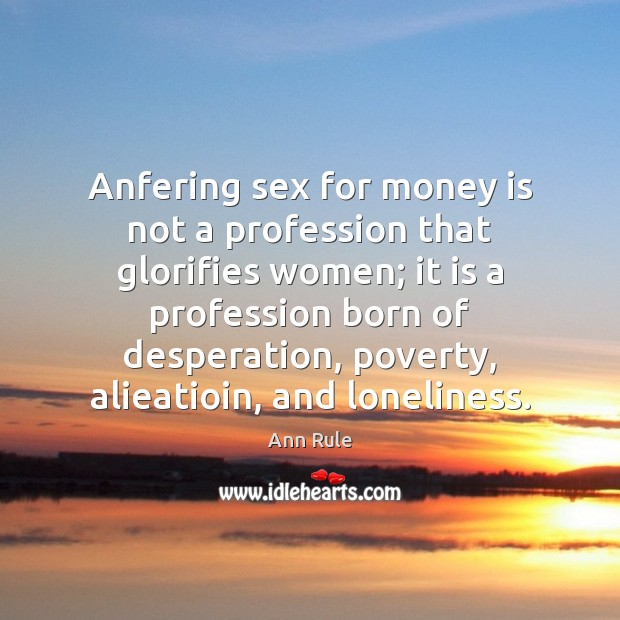 Image, Anfering sex for money is not a profession that glorifies women; it