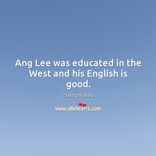 Image, Ang lee was educated in the west and his english is good.
