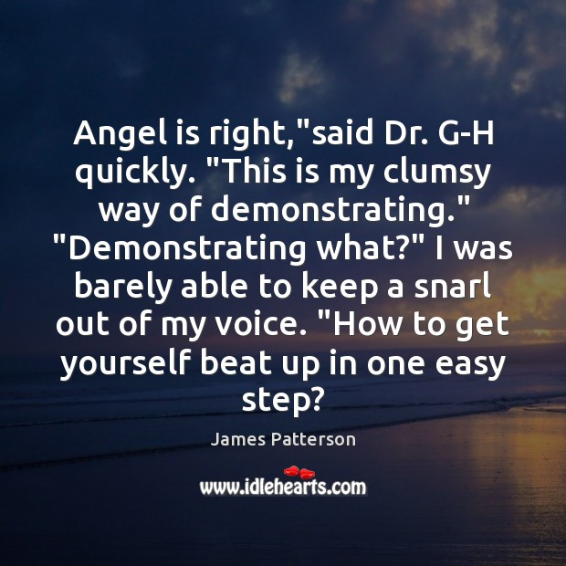 """Image, Angel is right,""""said Dr. G-H quickly. """"This is my clumsy way"""