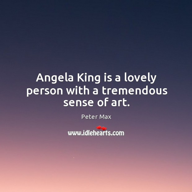 Angela king is a lovely person with a tremendous sense of art. Image