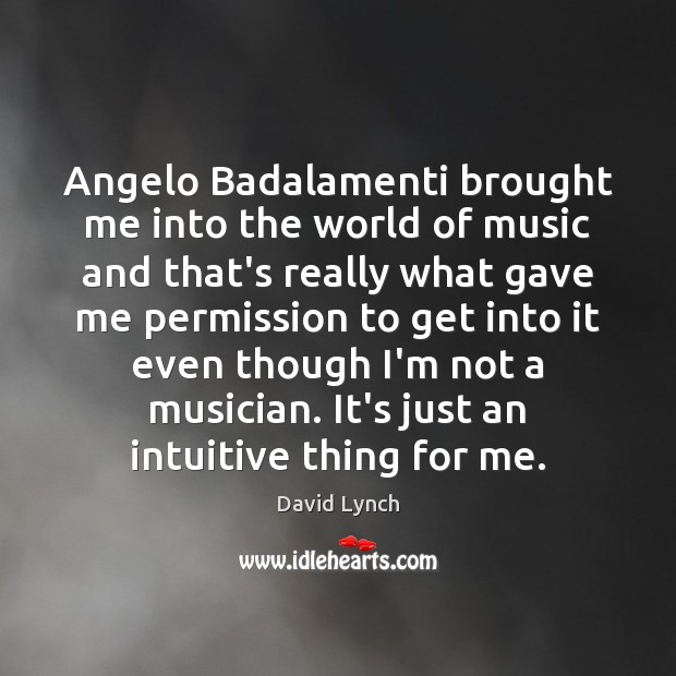 Image, Angelo Badalamenti brought me into the world of music and that's really