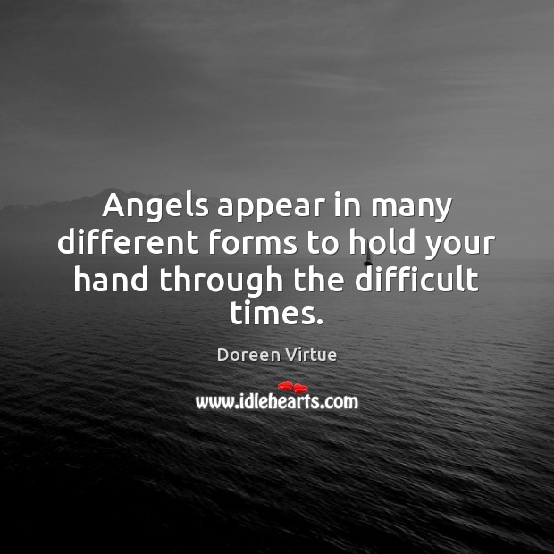 Image, Angels appear in many different forms to hold your hand through the difficult times.