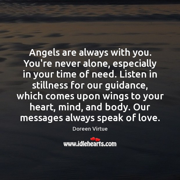 Angels are always with you. You're never alone, especially in your time Image