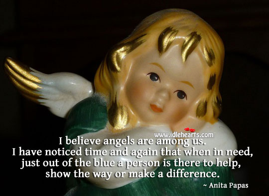 I believe angels are among us. Anita Papas Picture Quote
