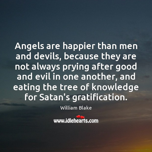 Angels are happier than men and devils, because they are not always Image
