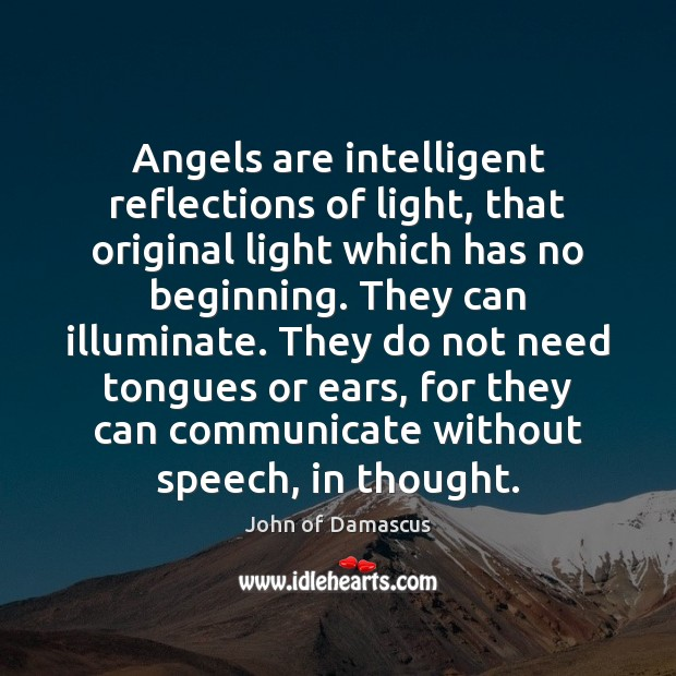 Angels are intelligent reflections of light, that original light which has no John of Damascus Picture Quote