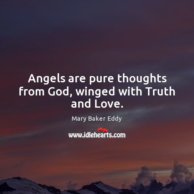 Angels are pure thoughts from God, winged with Truth and Love. Mary Baker Eddy Picture Quote