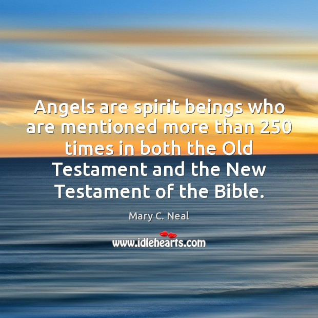 Mary C. Neal Picture Quote image saying: Angels are spirit beings who are mentioned more than 250 times in both