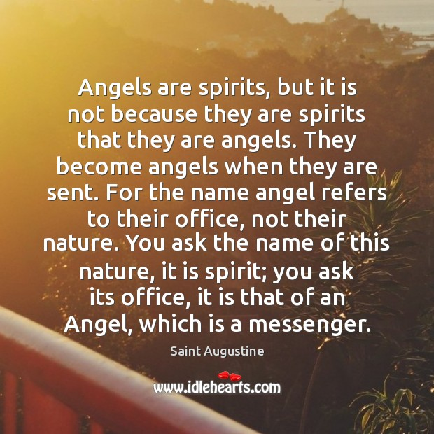 Angels are spirits, but it is not because they are spirits that Saint Augustine Picture Quote