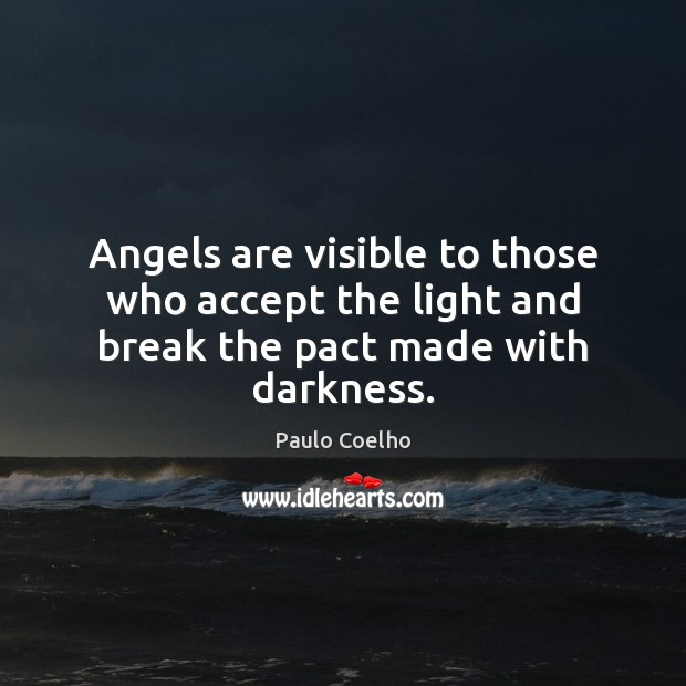 Angels are visible to those who accept the light and break the pact made with darkness. Image