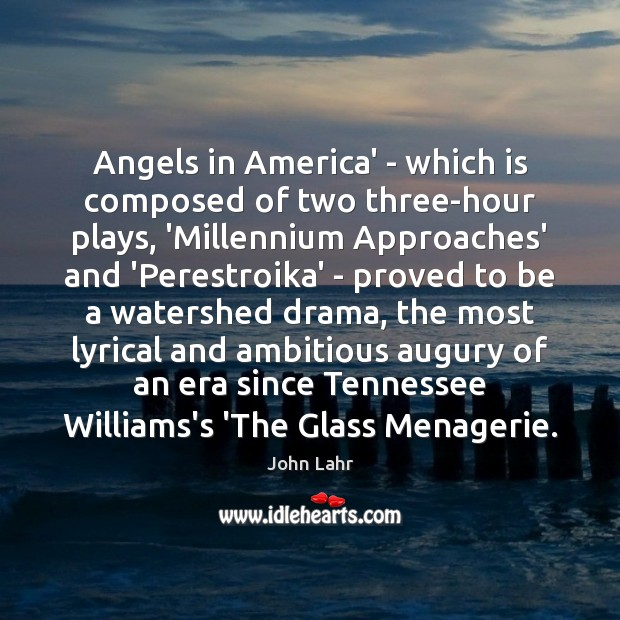 Angels in America' – which is composed of two three-hour plays, 'Millennium John Lahr Picture Quote